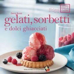 Gelati sorbetti e dolci ghiacciati - Bibliotheca Culinaria