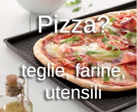 teglie, farine ed utensili per la pizza